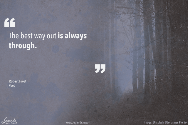 Legends Report Quote - Robert Frost - Best Way Is Through