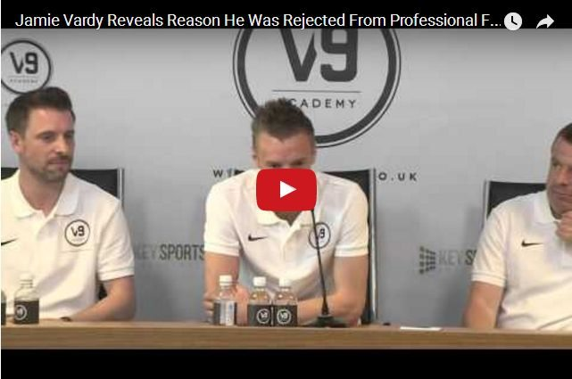 VIDEO - Jamie Vardy On Why He Was Rejected From Football