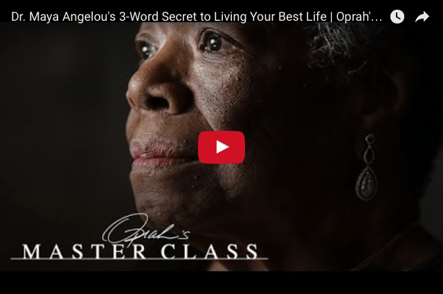 Maya Angelou - The 3 Words - To Start Living Your Best Life