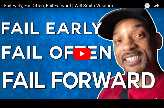 Fail Early, Fail Often, Fail Forward  - Will Smith Wisdom